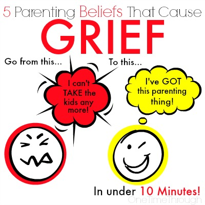 5 Parenting Beliefs That Cause Grief