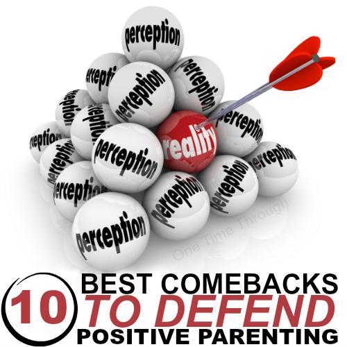 10 Best Comebacks to Defend Positive Parenting