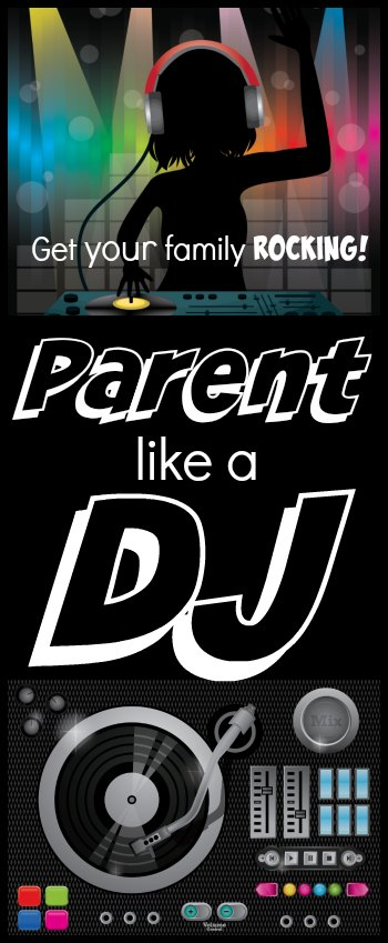 Parent Like a DJ